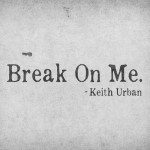 Break On Me Keith Urban